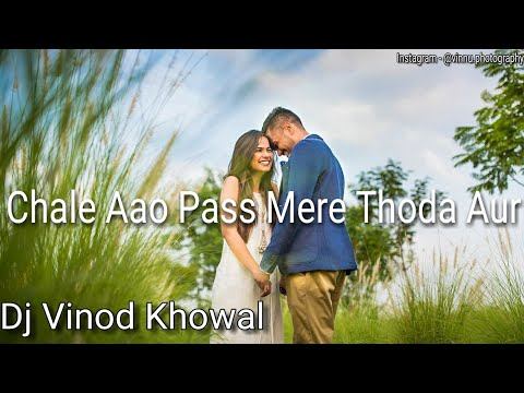 Chale Aao Pass Mere Thoda Aur - Deshi Mix (Dj Vinod Khowal) Without Name Mix