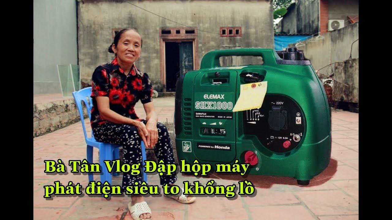 Bà Tân Vlog đập hộp và hướng dẫn sử dụng máy phát điện elemax shx1000