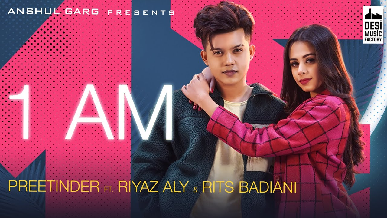 Download 1 AM - Riyaz Aly & Rits Badiani | Preetinder | Anshul Garg | Rajat Nagpal Vicky Sandhu Satti Dhillon