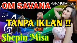 Om Savana Full Album Terbaru 2021 Shepin Misa Pelas Teri Tanpa Iklan