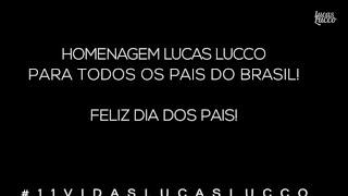 #11VidasLucasLucco - Homenagem Dia dos Pais