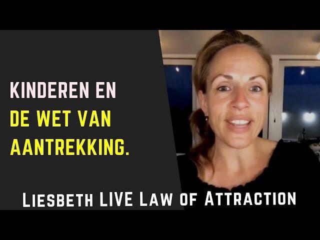 kinderen en de wet van aantrekking | Liesbeth LIVE Law of Attraction aflevering 4