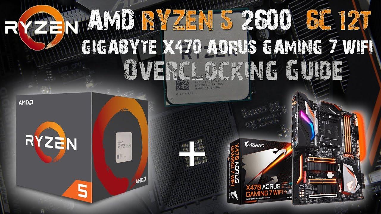 แนะนำการ Overclock AMD RYZEN 5 2600 บนเมนบอร์ด GIGABYTE X470 AORUS GAMING 7  WIFI