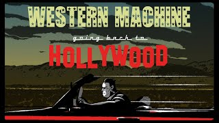 WESTERN MACHINE - GOING BACK TO HOLLYWOOD