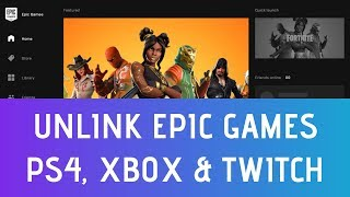 How To Unlink Epic Games Account From PS4, Xbox, Switch & Twitch