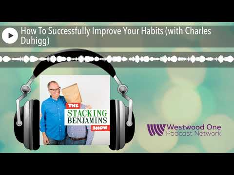 How To Successfully Improve Your Habits (with Charles Duhigg)