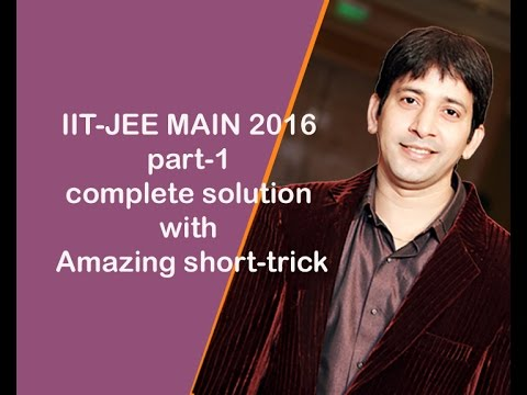 IIT-JEE MAIN 2016 (part-1)complete solution with Amazing short-trick
