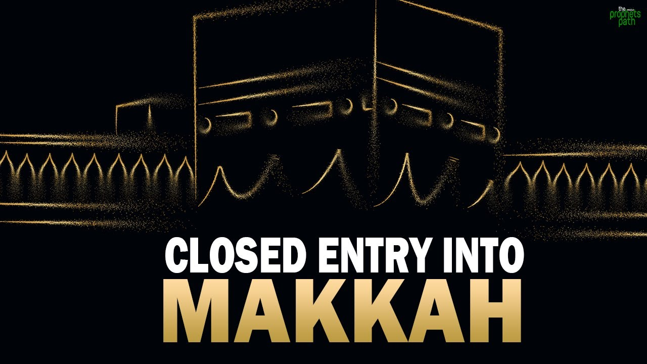 THEY HAVE CLOSED ENTRY TO MAKKAH
