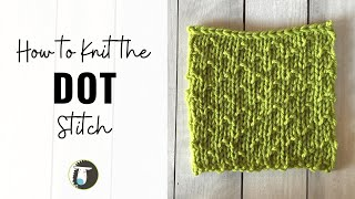 HOW TO KNIT The DOT STITCH   Beginner Knitting Stitches