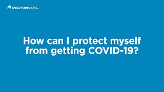 How Can I Protect Myself From Getting COVID-19? | Kaiser Permanente