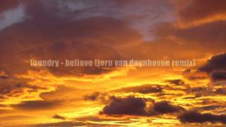 foundry - believe (jorn van deynhoven remix).wmv