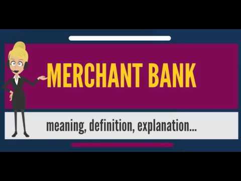 What is MERCHANT BANK? What does MERCHANT BANK mean? MERCHANT BANK meaning & explanation
