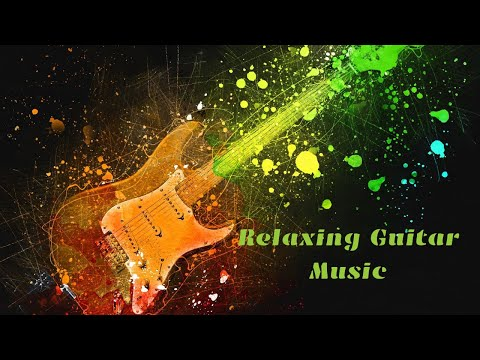 Relaxing Guitar Music, Instrumental Music, Stress Relief Music, Calming Music..