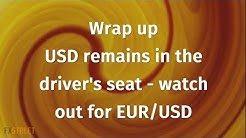 Wrap up: USD remains in the driver's seat - watch out for EUR/USD