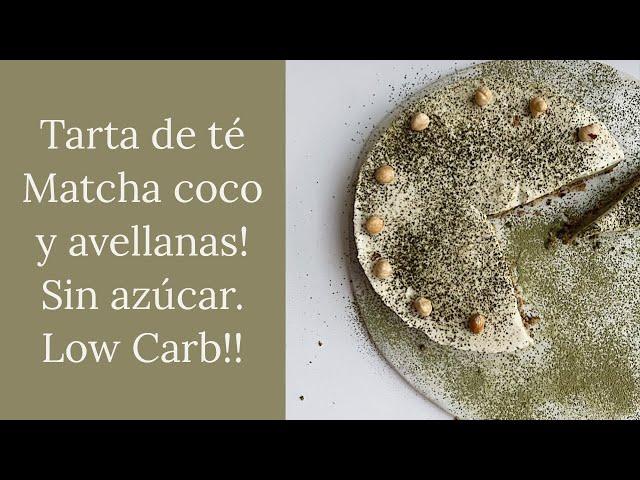 Tarta de té matcha, coco y avellanas! Sin azúcar, Low Carb!!!