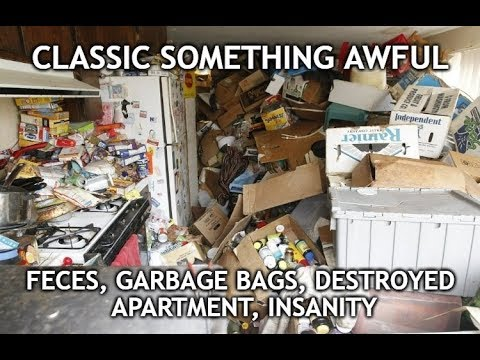Classic Something Awful - Feces, Garbage Bags, Destroyed Apartment, Insanity (story)