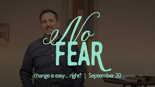 no Fear: change is easy... right? | September 20, 2020 | livestream sermon