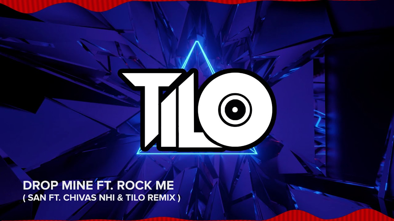 Drop Mine ft Rock Me - TiLo ft Chivas Nhí ft San Remix | Nhạc Remix Sung Tươi 2020