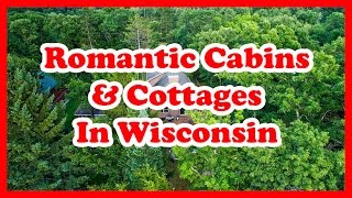 5 ROMANTIC CABINS AND COTTAGES IN WISCONSIN | US ROMANTIC GETAWAYS