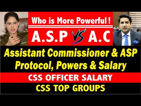 ASP vs AC .. Assistant Commissioner Protocol & Powers .. ASP Salary & Protocol.. CSS officer Salary