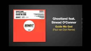 Paul van Dyk Remix of GUIDE ME GOD by Ghostland ft Sinead O