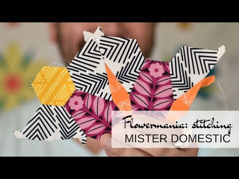 Flowermania: Stitching the EPP Shapes with Mister Domestic