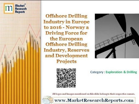 Offshore Drilling Industry in Europe to 2016 - Reserves and Development Projects