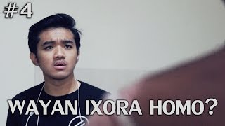 Download Video WAYAN IXORA HOMO?! | Episode 4 MP3 3GP MP4