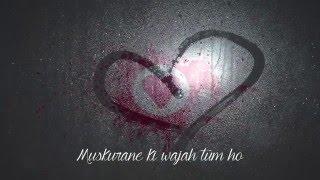 Muskurane ki Wajah Tum Ho - Arijit Singh Lyrics - Youtube