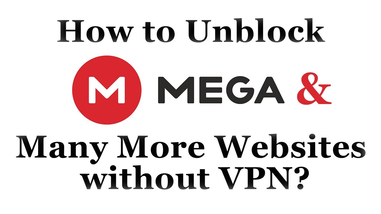 How to unblock any website(eg. MEGA ) without VPN?