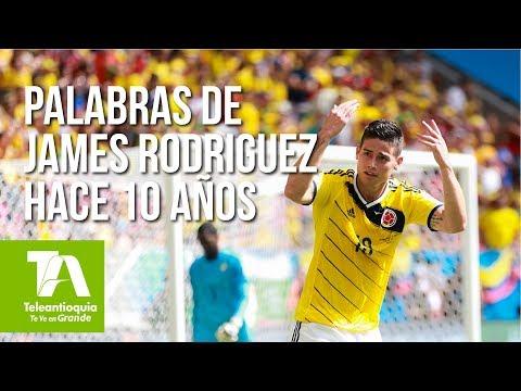Hace 10 años, estas eran las palabras de James Rodríguez