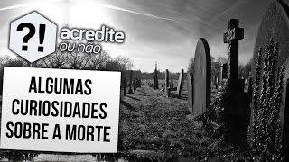 CURIOSIDADES ASSUSTADORAS SOBRE A MORTE