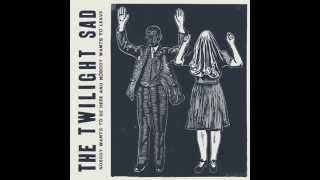 The Twilight Sad - There