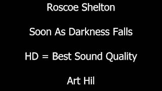 Roscoe Shelton - Soon As Darkness Falls