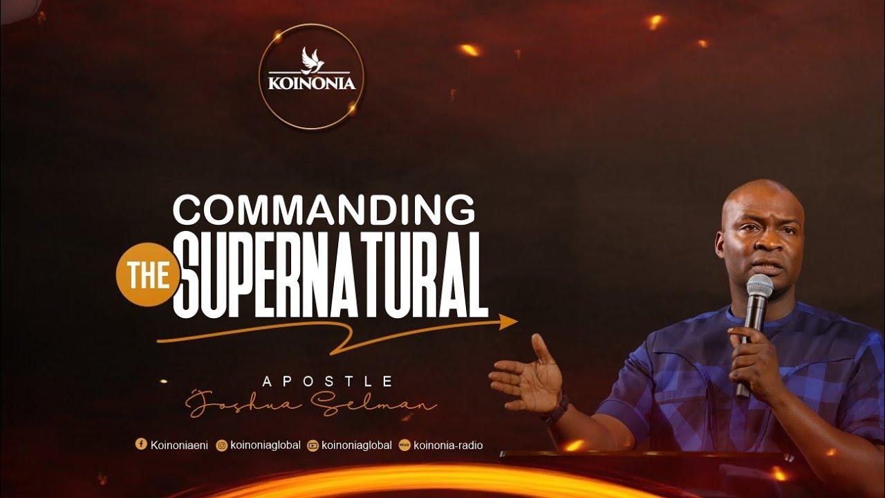 Download Koinonia Sunday Service [Commanding The Supernatural] With Apostle Joshua Selman 12I09I2021