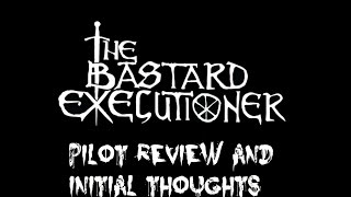 The Bastard Executioner - Initial Thoughts and Pilot Review
