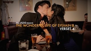THE WONDERFUL LIFE OF SYLVAIN B. - VERSET 4. (English Sub)