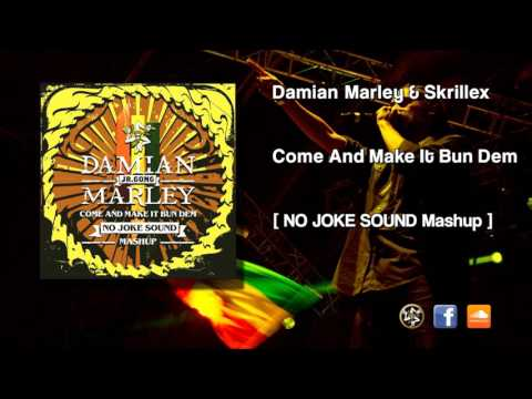 Damian JR Gong Marley & Skrillex - Come And Make It Bun Dem (NO JOKE Sound MASHUP)