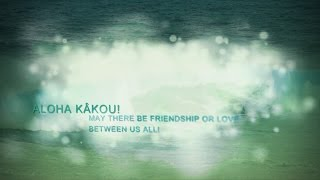 Aloha kâkou! -May there be love between us all!
