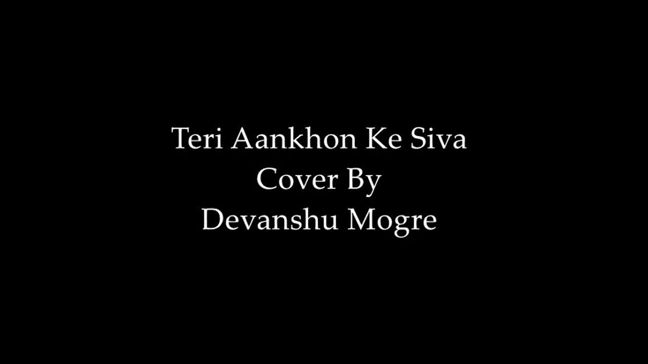 Download Teri Ankhon Ke Siva - Cover By Devanshu Mogre