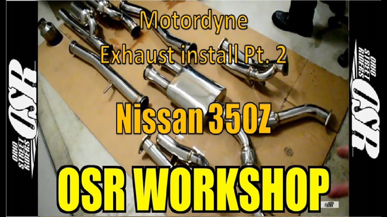 OSR Workshop #10: Nissan 350z Motordyne Exhaust Install Pt 2