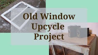 Old Window Upcycle Project! | …