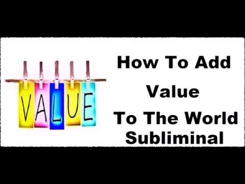 How To Add Value & Change The World - Subconscious Mind Programming