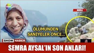 Semra Aysal'ın son anları!