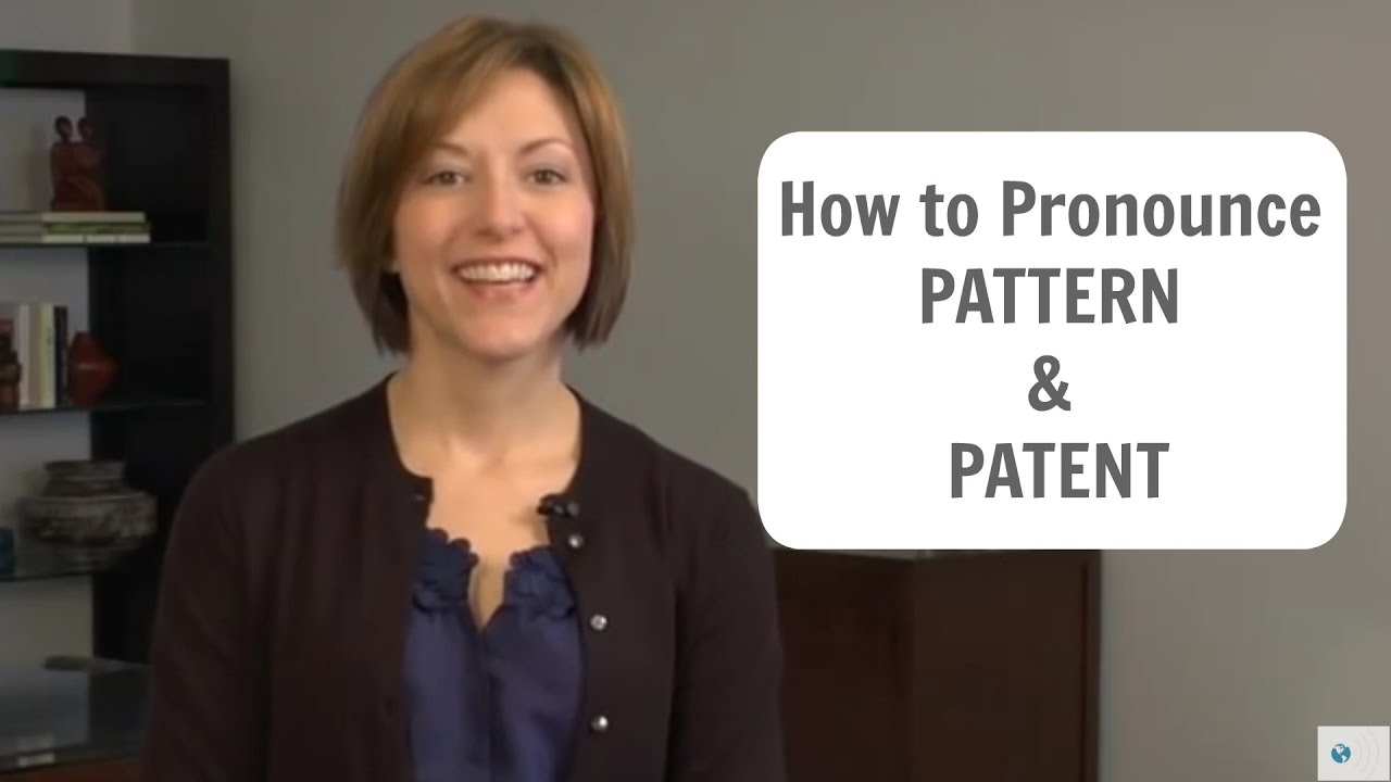 How to pronounce PATTERN and PATENT - American English Pronunciation Lesson