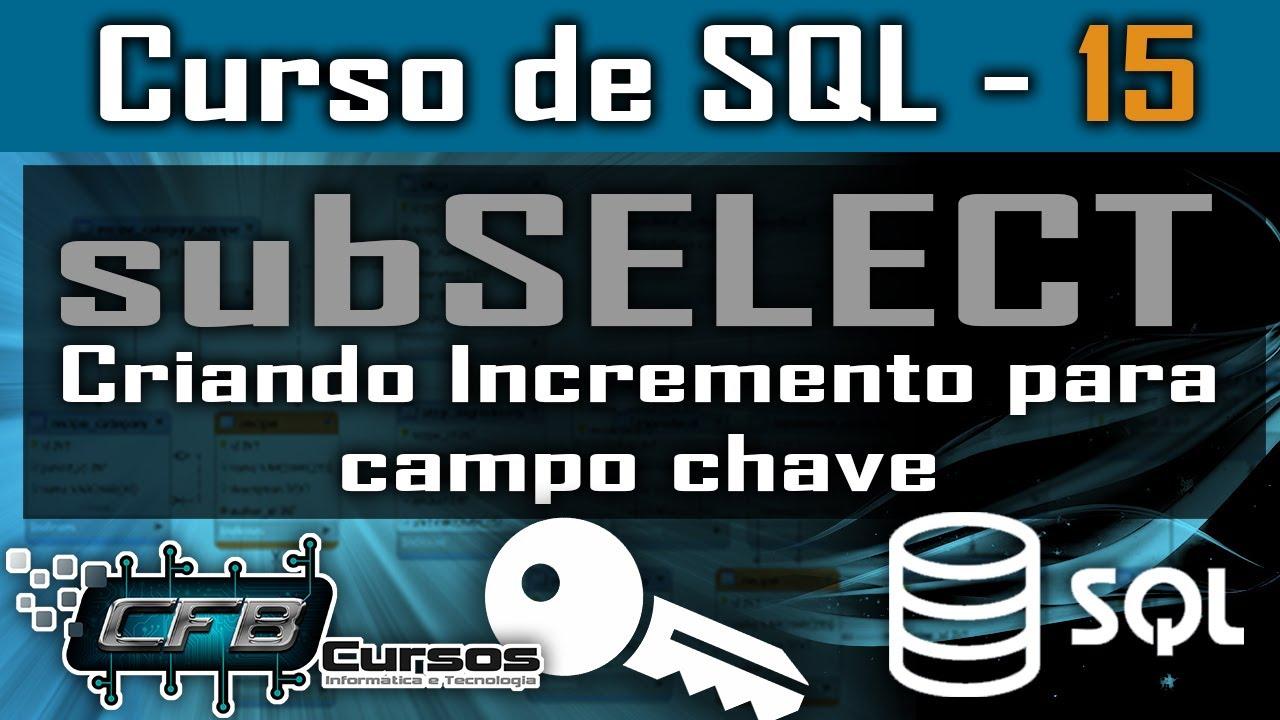 Download SubSelect, criando incremento para campo chave - Curso de SQL - Aula 15