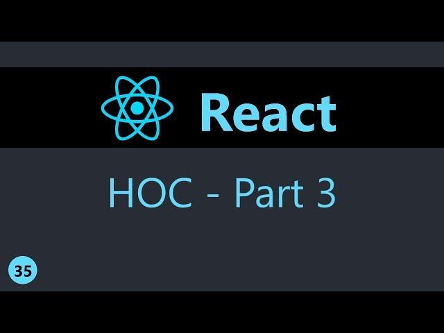 ReactJS Tutorial - 35 - Higher Order Components (Part 3)