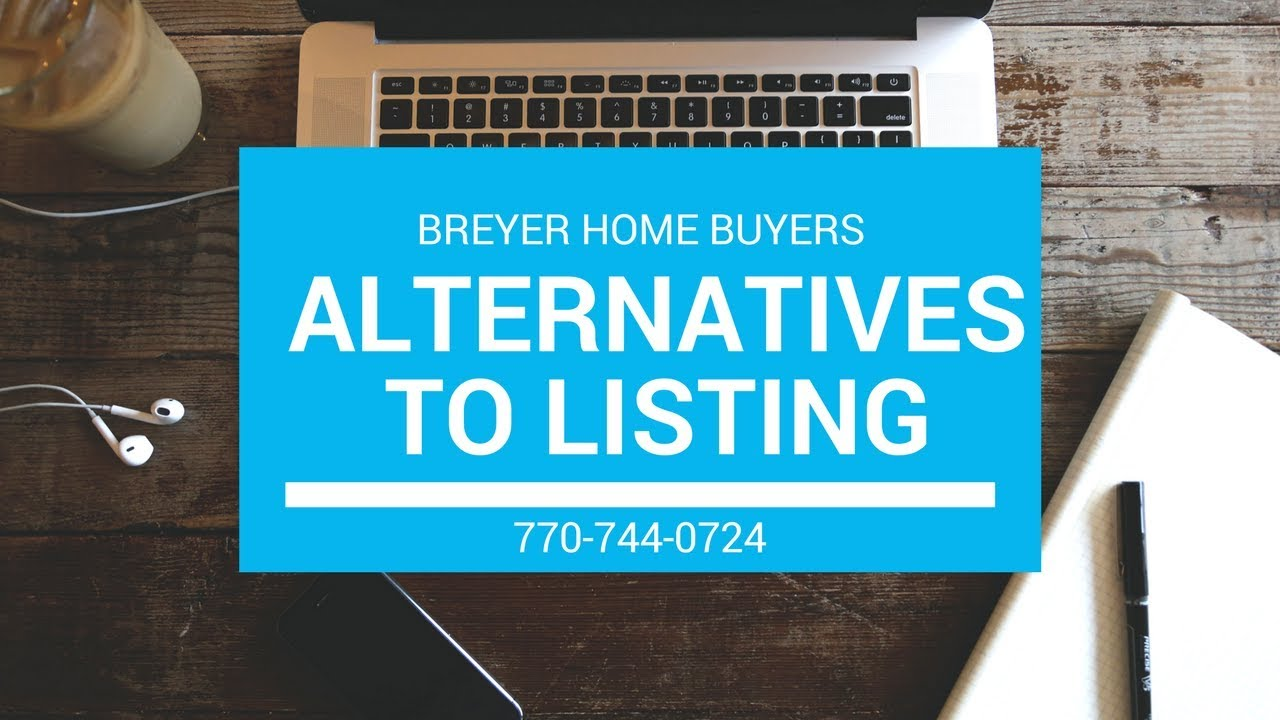 Alternatives to Listing Your Home in Atlanta: Explained | Breyer Home Buyers 770-744-0724