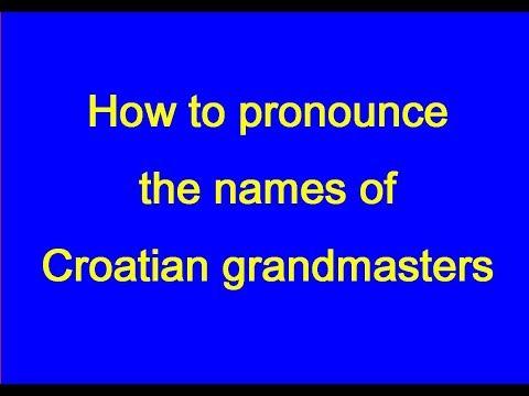 How to pronounce the names of Croatian grandmasters