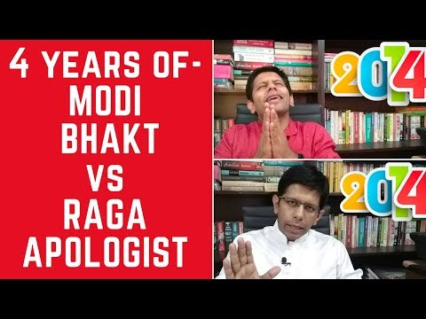 4 years of Modi Bhakt vs 4 years of Raga Apologist !!!!